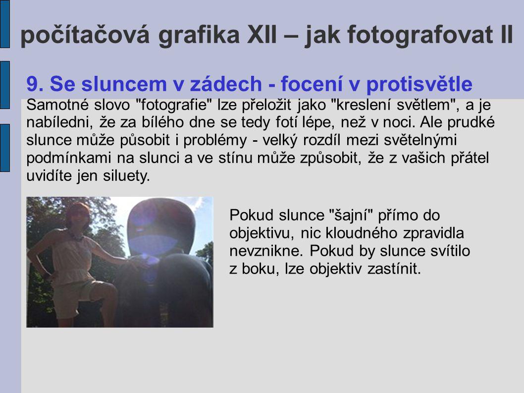 počítačová grafika XII – jak fotografovat II Když je ale slunce skryto foceným objektem či postavou a použijete blesk, lze i v protisvětle udělat slušnou fotku.