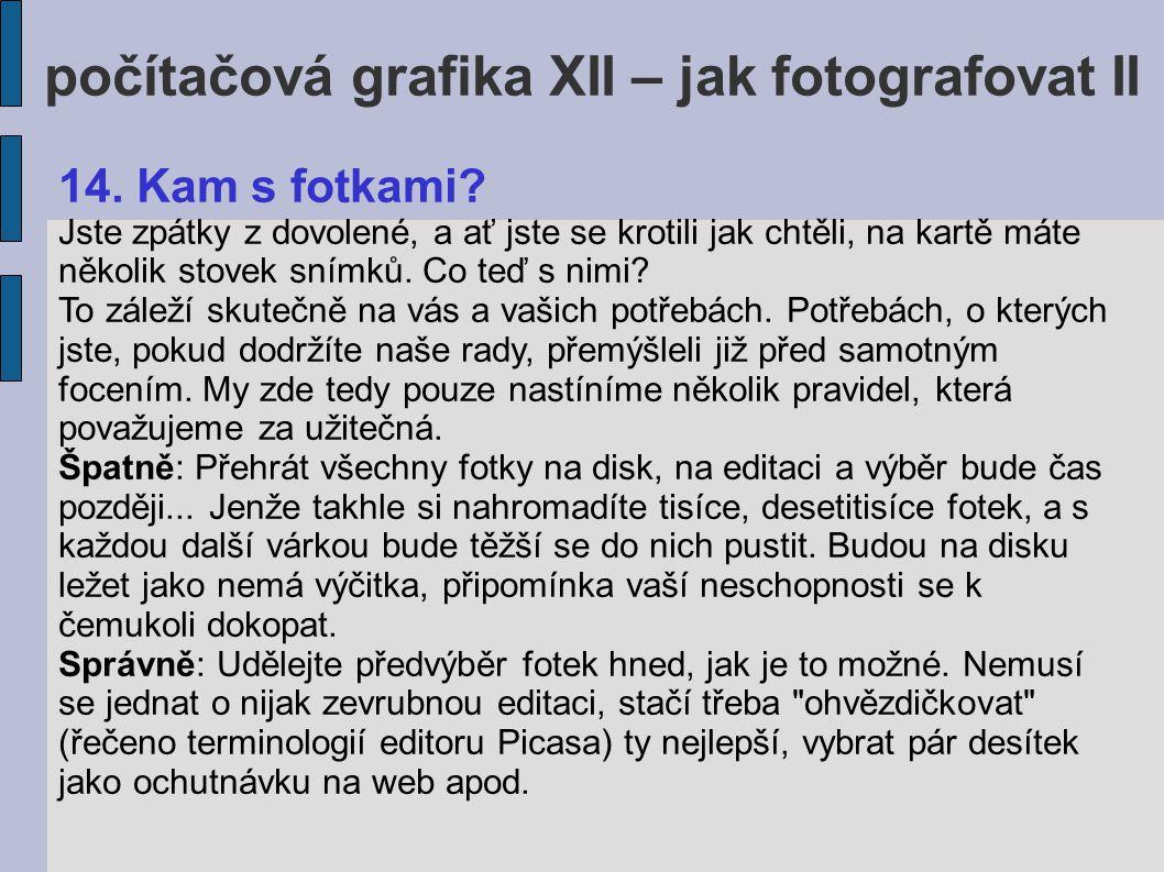 počítačová grafika XII – jak fotografovat II 14. Kam s fotkami? Jste zpátky z dovolené, a ať jste se krotili jak chtěli, na kartě máte několik stovek