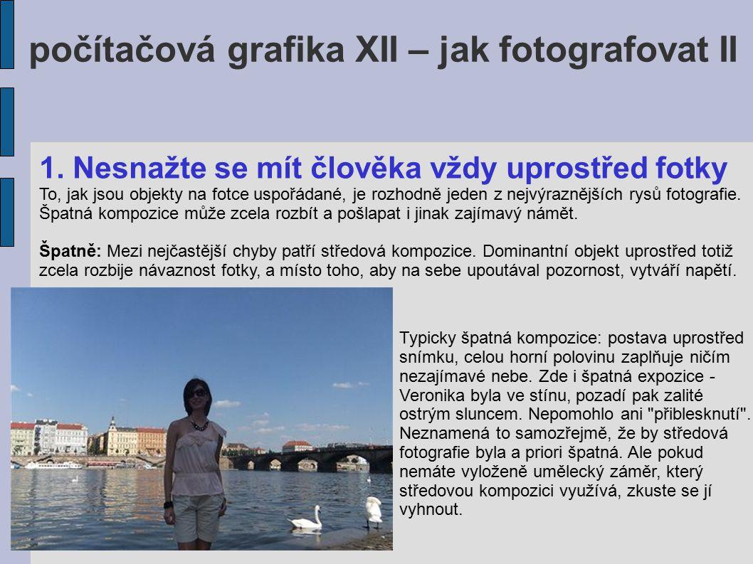 počítačová grafika XII – jak fotografovat II Lépe: Umístěte hlavní objekt do některé z vertikál ve třetině fotky.