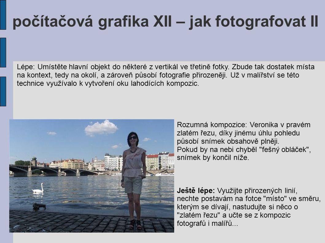 počítačová grafika XII – jak fotografovat II Lépe: Umístěte hlavní objekt do některé z vertikál ve třetině fotky. Zbude tak dostatek místa na kontext,