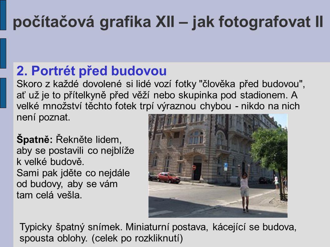počítačová grafika XII – jak fotografovat II 2. Portrét před budovou Skoro z každé dovolené si lidé vozí fotky