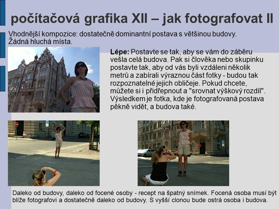 počítačová grafika XII – jak fotografovat II Vhodnější kompozice: dostatečně dominantní postava s většinou budovy. Žádná hluchá místa. Lépe: Postavte