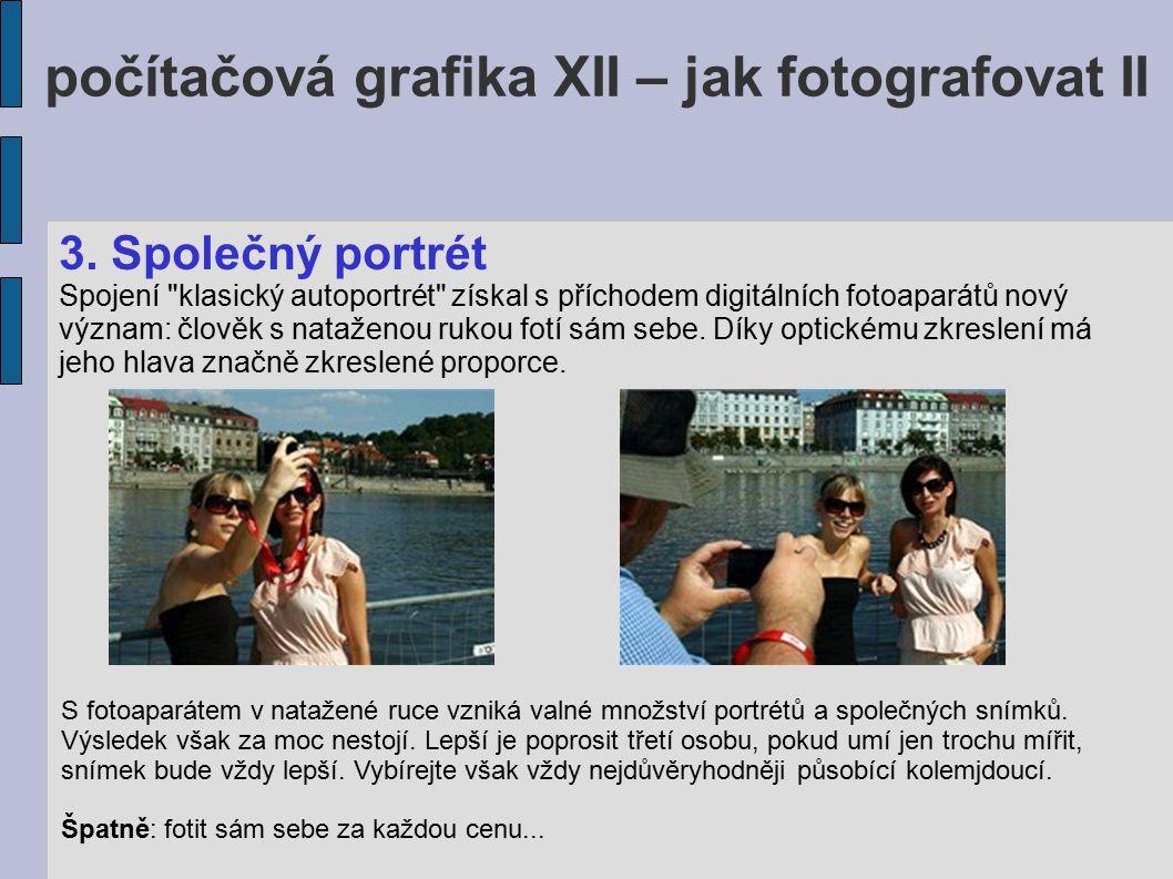 počítačová grafika XII – jak fotografovat II Společný snímek z natažené ruky se povede jen málokdy.