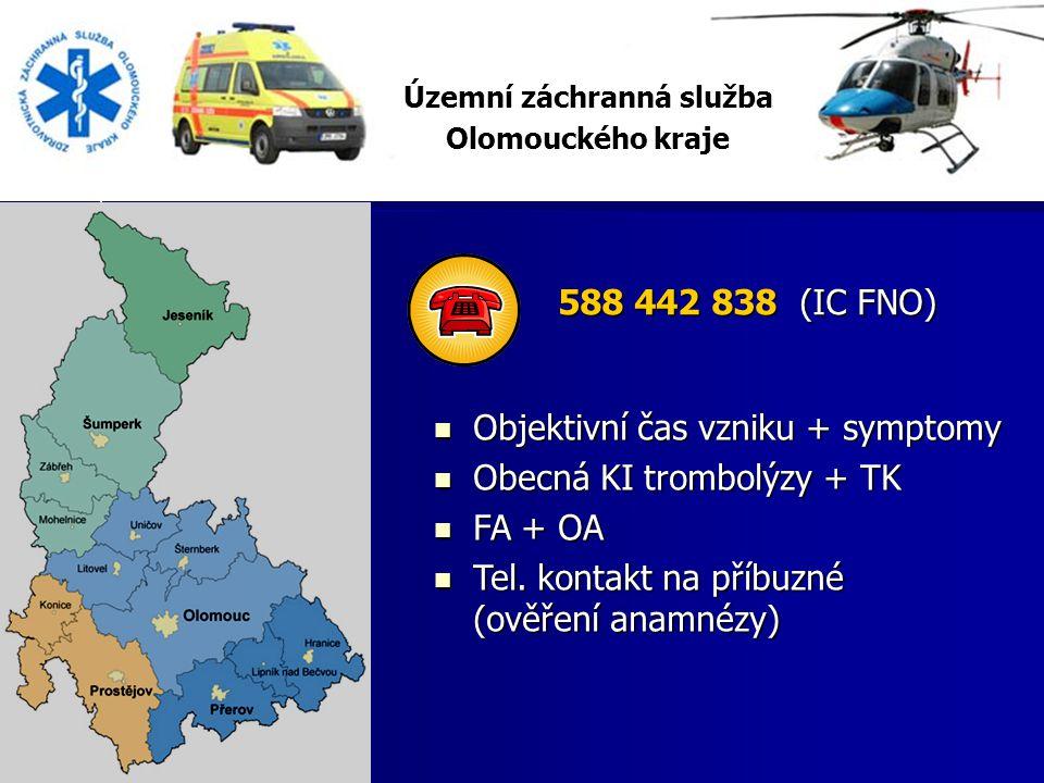 Územní záchranná služba Olomouckého kraje 588 442 838 (IC FNO) 588 442 838 (IC FNO) Objektivní čas vzniku + symptomy Objektivní čas vzniku + symptomy