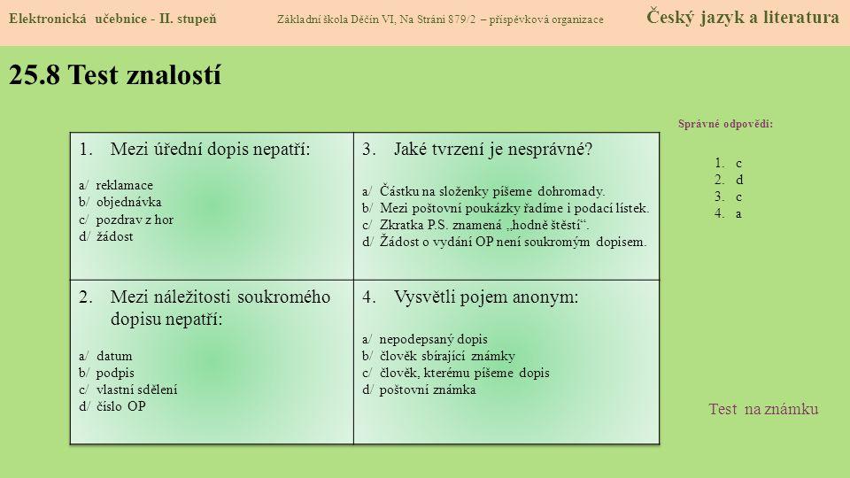 25.8 Test znalostí Správné odpovědi: 1.c 2.d 3.c 4.a Test na známku Elektronická učebnice - II. stupeň Základní škola Děčín VI, Na Stráni 879/2 – přís