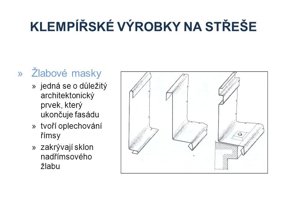KLEMPÍŘSKÉ VÝROBKY NA STŘEŠE »Žlabové masky »jedná se o důležitý architektonický prvek, který ukončuje fasádu »tvoří oplechování římsy »zakrývají sklo