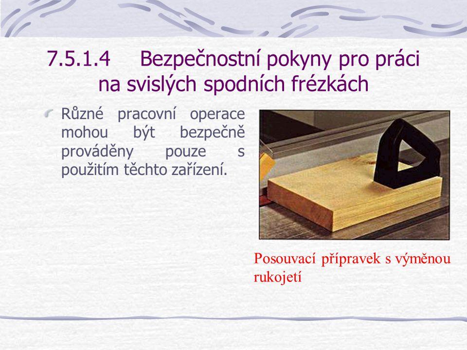 7.5.1.4Bezpečnostní pokyny pro práci na svislých spodních frézkách Pro práci na svislých spodních frézkách musí být připravena určitá bezpečnostní zařízení – viz obrázek vedle.