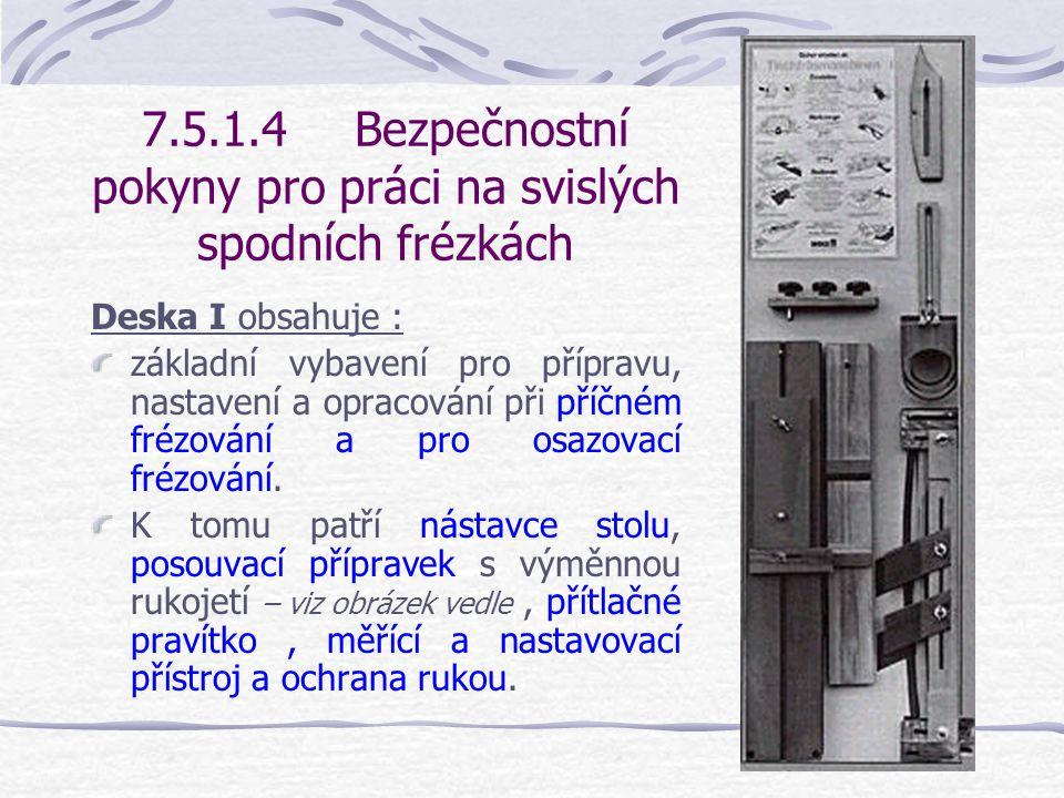 7.5.1.4Bezpečnostní pokyny pro práci na svislých spodních frézkách Různé pracovní operace mohou být bezpečně prováděny pouze s použitím těchto zařízení.