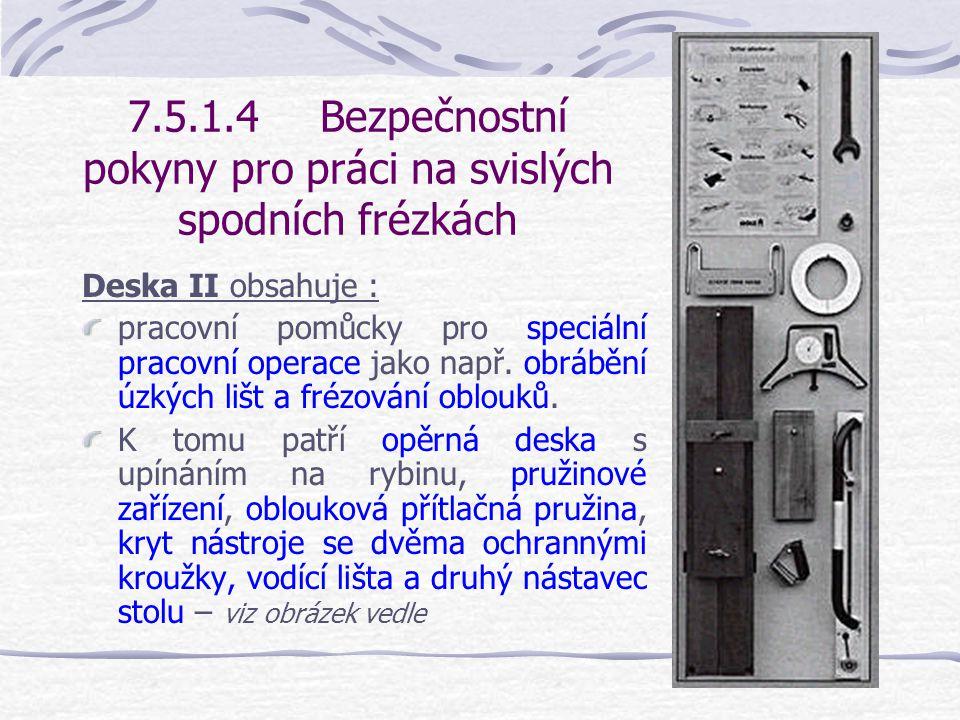 7.5.1.4Bezpečnostní pokyny pro práci na svislých spodních frézkách Deska I obsahuje : základní vybavení pro přípravu, nastavení a opracování při příčném frézování a pro osazovací frézování.