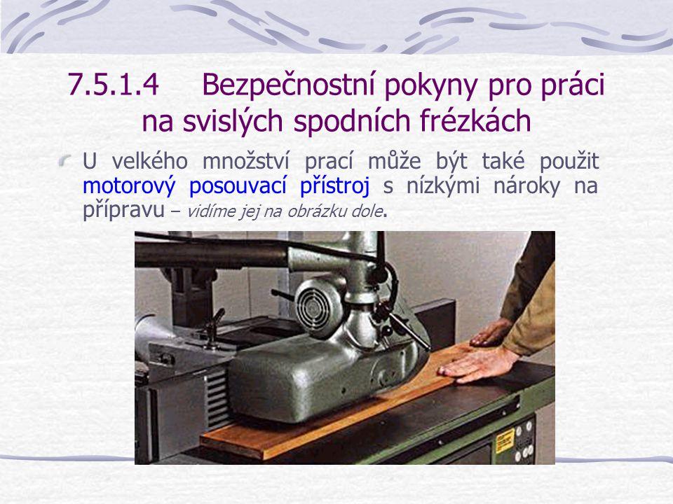 7.5.1.4Bezpečnostní pokyny pro práci na svislých spodních frézkách Frézování podélných stran.