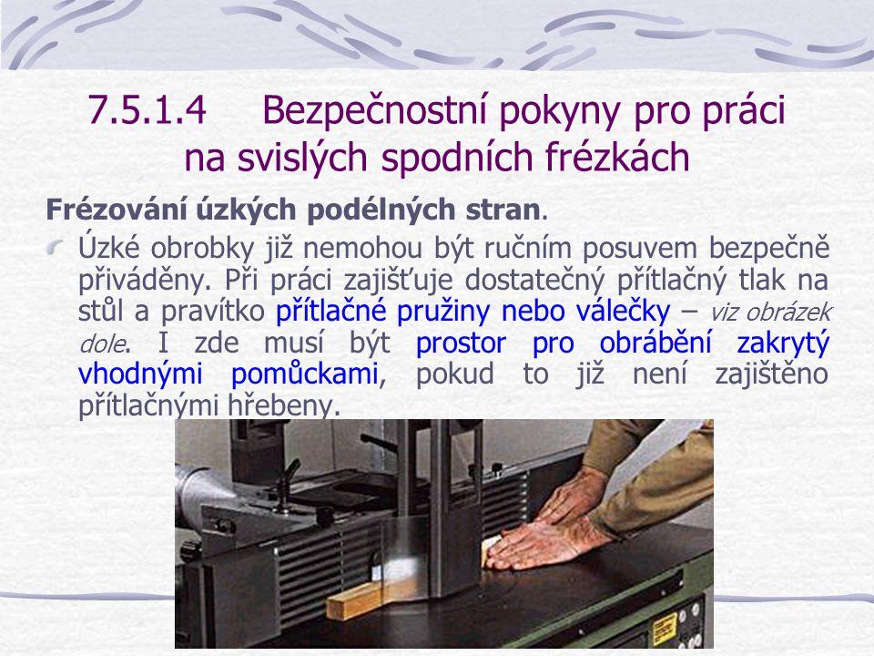 7.5.1.4Bezpečnostní pokyny pro práci na svislých spodních frézkách Protože podle předpisů patří ke skupině pro ruční posuv, musí být při jeho použití použity nástroje povolené pro tento druh posuvu se značkou BG-Test.