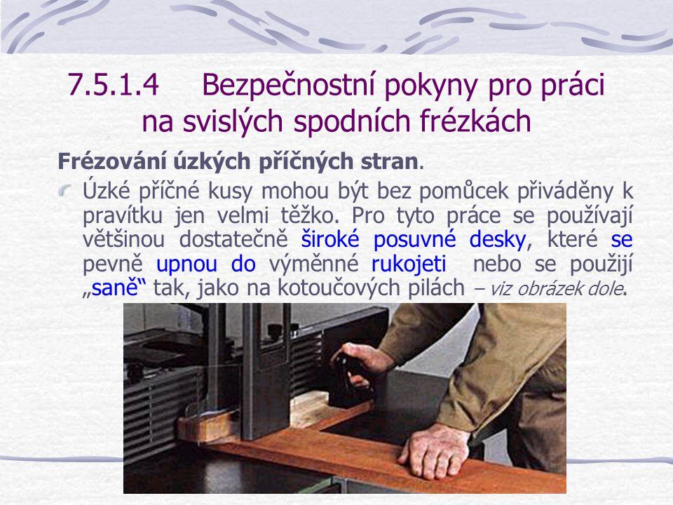 7.5.1.4Bezpečnostní pokyny pro práci na svislých spodních frézkách Frézování úzkých podélných stran.