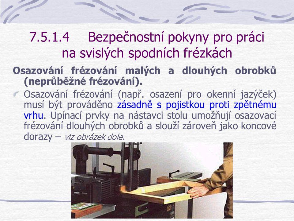 7.5.1.4Bezpečnostní pokyny pro práci na svislých spodních frézkách Frézování úzkých příčných stran.