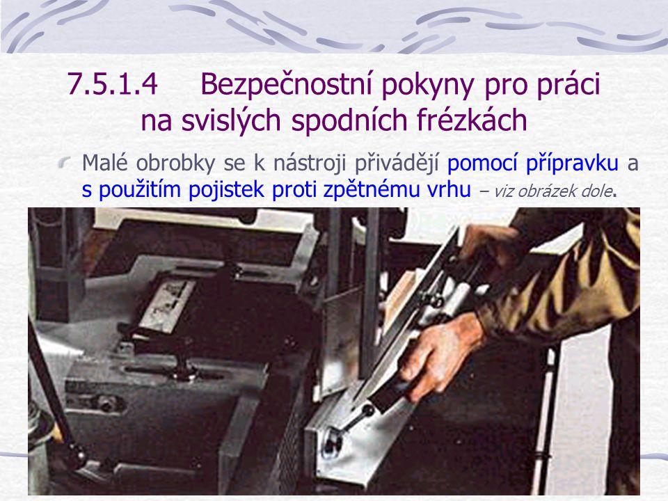 7.5.1.4Bezpečnostní pokyny pro práci na svislých spodních frézkách Osazování frézování malých a dlouhých obrobků (neprůběžné frézování).
