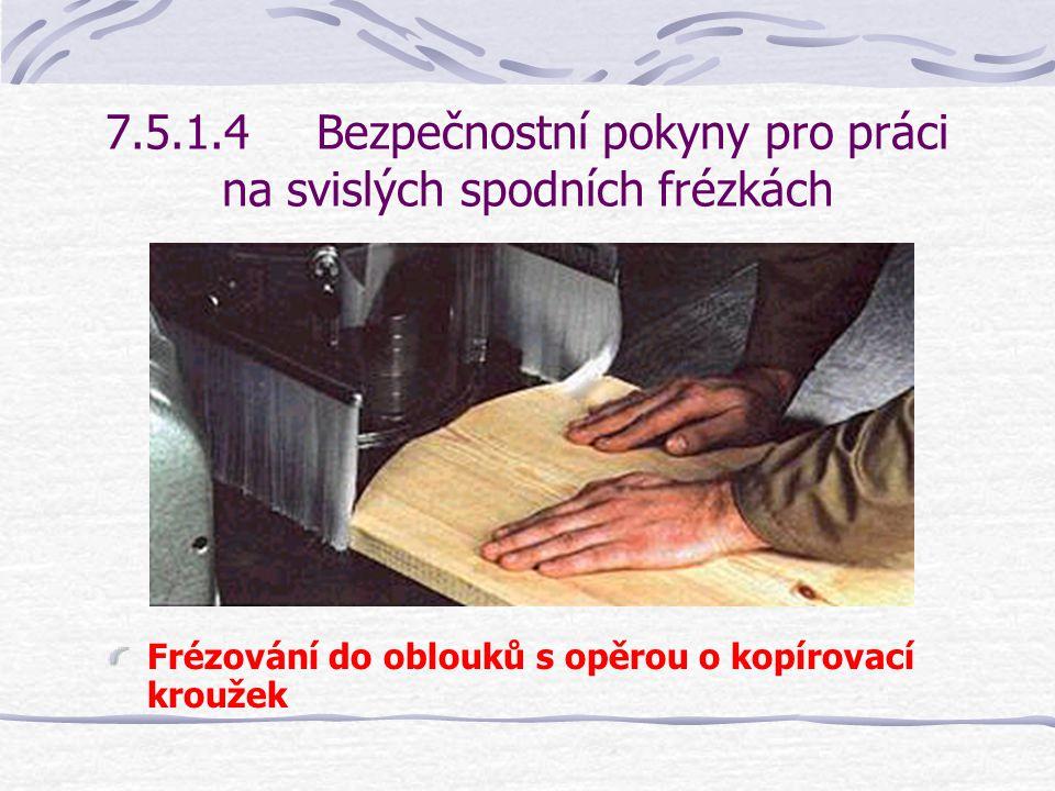 7.5.1.4Bezpečnostní pokyny pro práci na svislých spodních frézkách Frézování zaoblených obrobků Zatímco vnější oblouky lze ještě vyfrézovat na běžném podélném pravítku, jsou pro vnitřní oblouky potřebná oblouková frézovací pravítka nebo kopírovací kroužky.