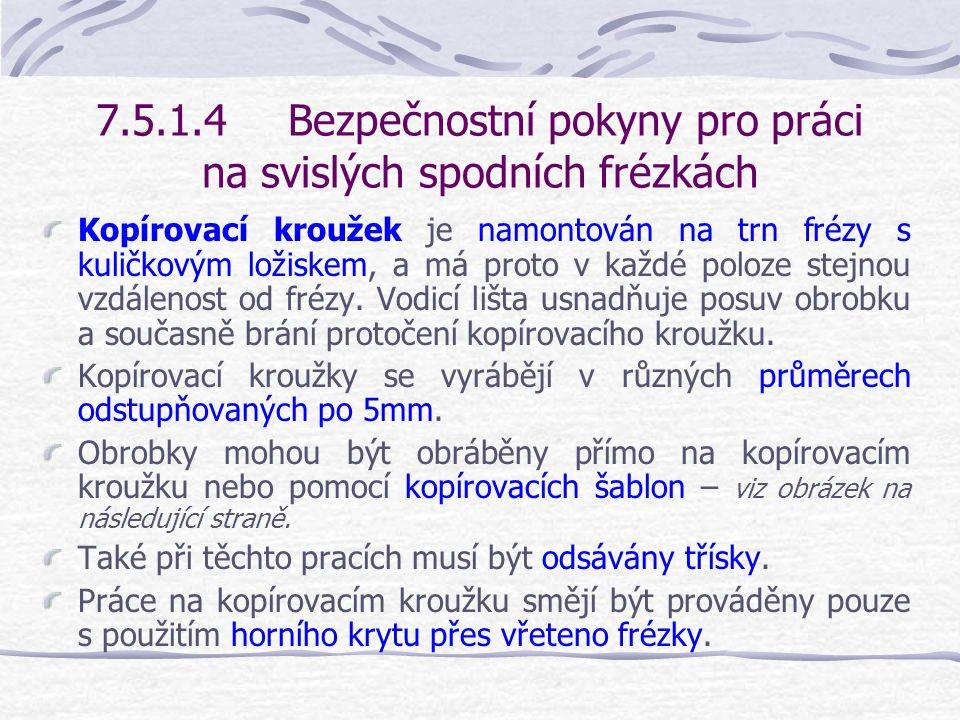7.5.1.4Bezpečnostní pokyny pro práci na svislých spodních frézkách Frézování do oblouků s opěrou o kopírovací kroužek