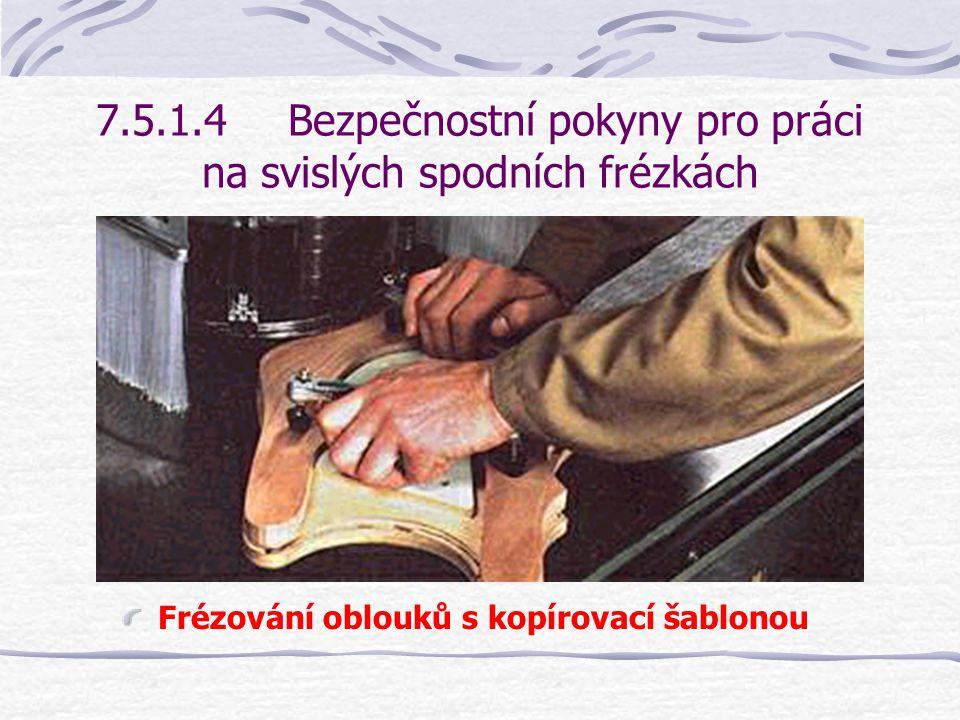 7.5.1.4Bezpečnostní pokyny pro práci na svislých spodních frézkách Kopírovací kroužek je namontován na trn frézy s kuličkovým ložiskem, a má proto v každé poloze stejnou vzdálenost od frézy.