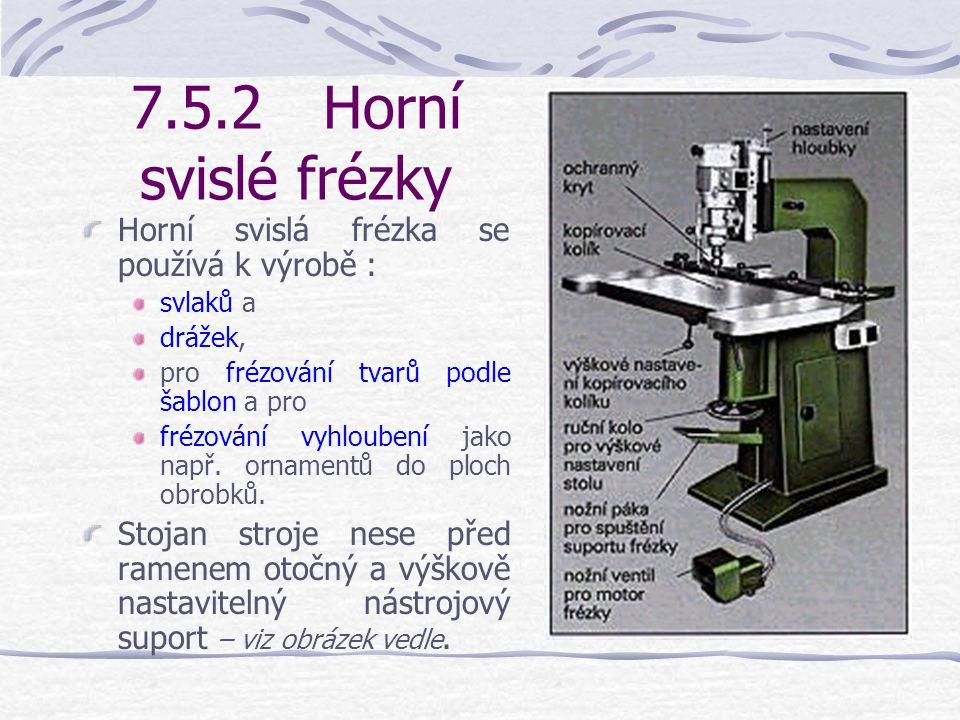7.5.1.4Bezpečnostní pokyny pro práci na svislých spodních frézkách Frézování oblouků s kopírovací šablonou