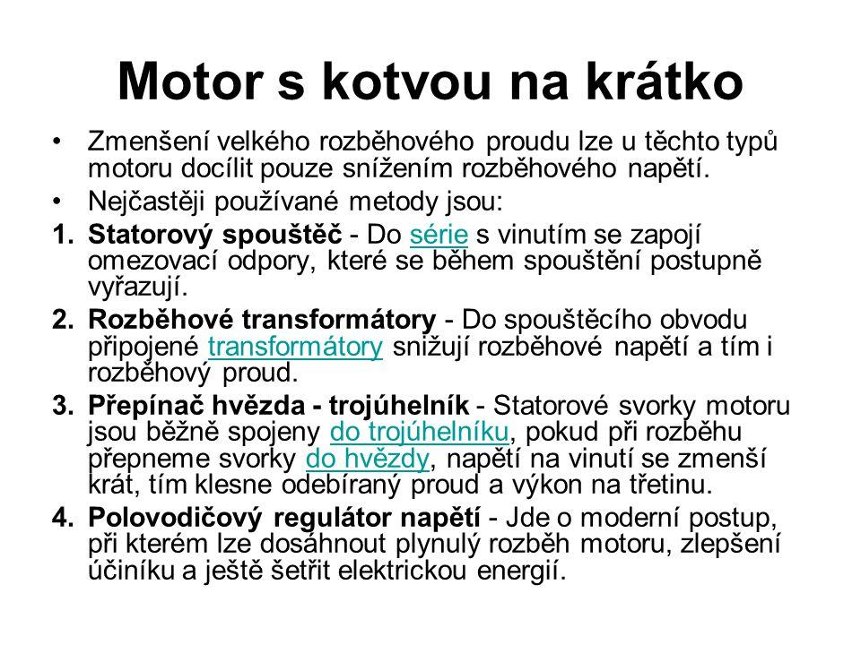 Zmenšení velkého rozběhového proudu lze u těchto typů motoru docílit pouze snížením rozběhového napětí.