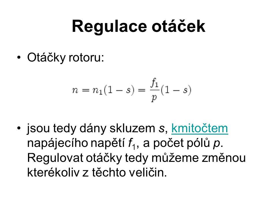 Regulace otáček Otáčky rotoru: jsou tedy dány skluzem s, kmitočtem napájecího napětí f 1, a počet pólů p. Regulovat otáčky tedy můžeme změnou kterékol