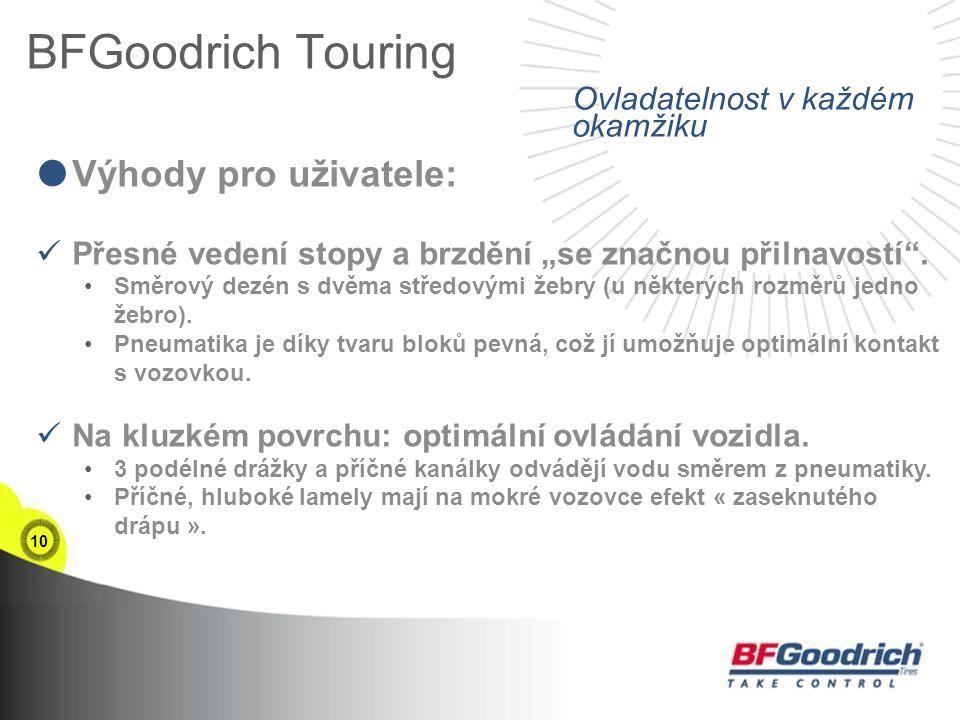 """10 BFGoodrich Touring  Výhody pro uživatele: Přesné vedení stopy a brzdění """"se značnou přilnavostí ."""