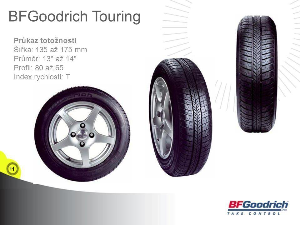 11 BFGoodrich Touring Průkaz totožnosti Šířka: 135 až 175 mm Průměr: 13 až 14 Profil: 80 až 65 Index rychlosti: T