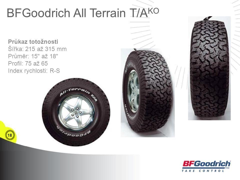 18 BFGoodrich All Terrain T/A KO Průkaz totožnosti Šířka: 215 až 315 mm Průměr: 15 až 18 Profil: 75 až 65 Index rychlosti: R-S