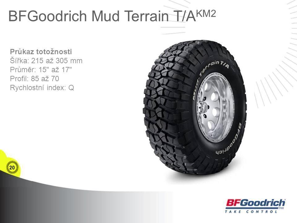 20 BFGoodrich Mud Terrain T/A KM2 Průkaz totožnosti Šířka: 215 až 305 mm Průměr: 15 až 17 Profil: 85 až 70 Rychlostní index: Q