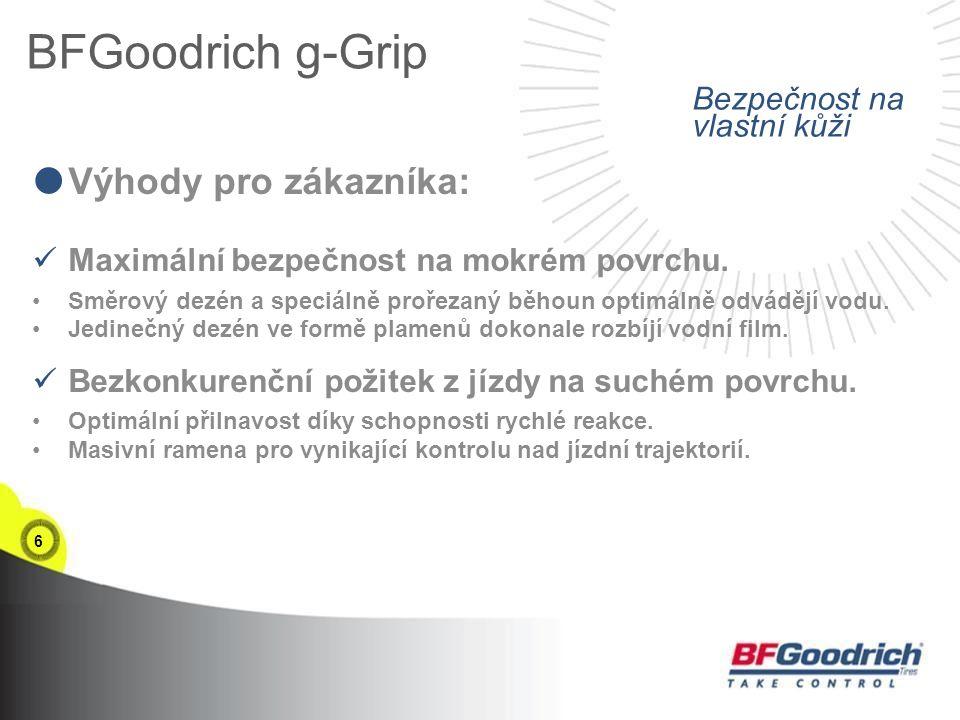 6 BFGoodrich g-Grip  Výhody pro zákazníka: Maximální bezpečnost na mokrém povrchu.