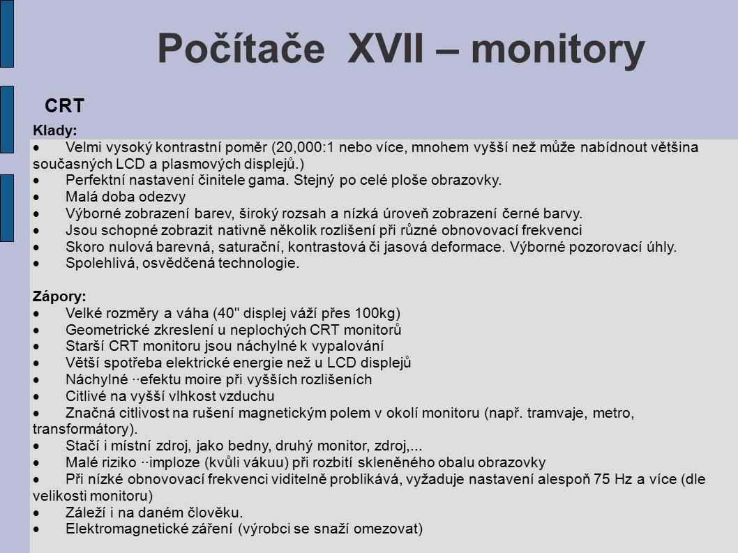Počítače XVII – monitory Klady:  Kompaktní a lehký (okolo 4 kg)  Záleží na velikosti displeje a konstrukce.