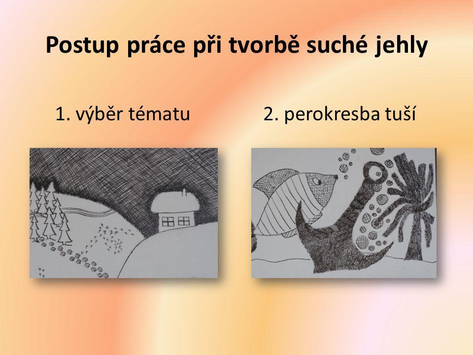 Postup práce při tvorbě suché jehly 1. výběr tématu2. perokresba tuší