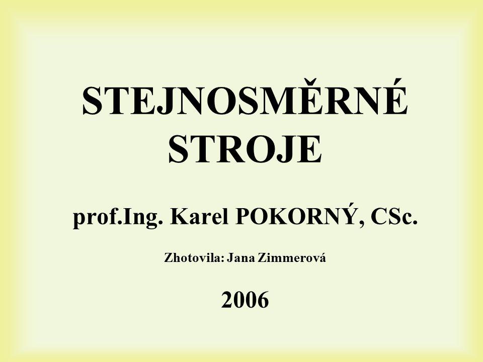 STEJNOSMĚRNÉ STROJE prof.Ing. Karel POKORNÝ, CSc. Zhotovila: Jana Zimmerová 2006