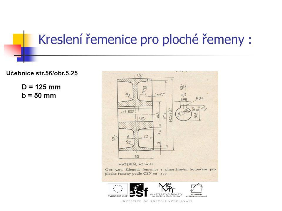 Kreslení řemenice pro ploché řemeny : Učebnice str.56/obr.5.25 D = 125 mm b = 50 mm