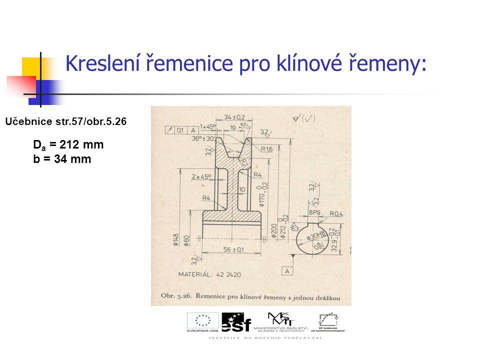Kreslení řemenice pro klínové řemeny: Učebnice str.57/obr.5.26 D a = 212 mm b = 34 mm