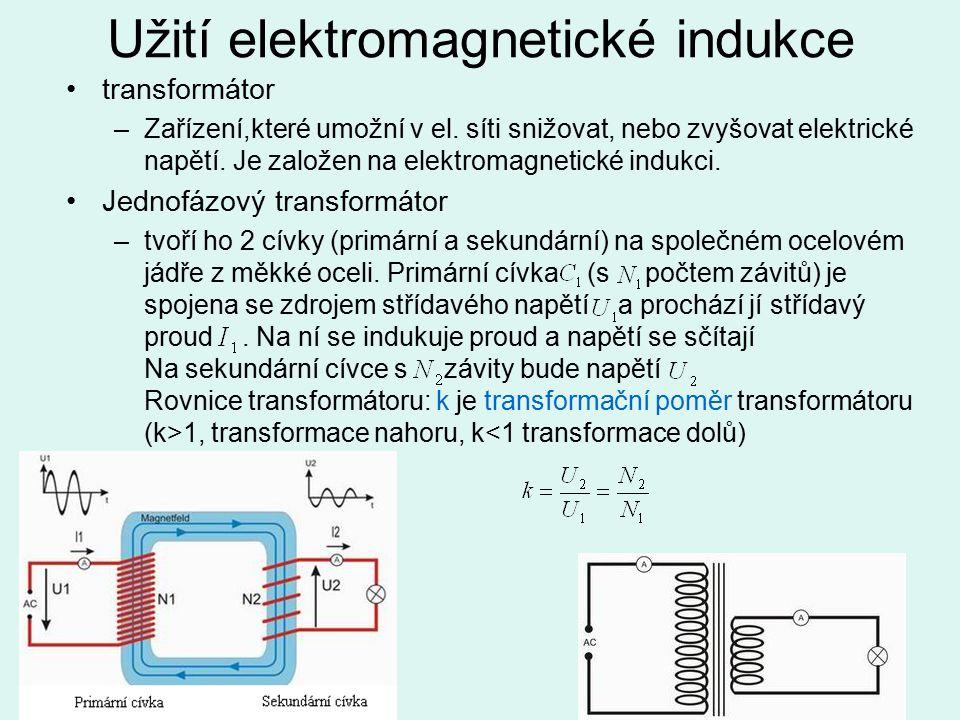 Užití elektromagnetické indukce transformátor –Zařízení,které umožní v el.