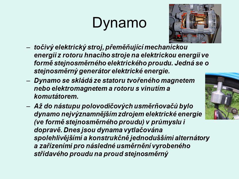 Dynamo –točivý elektrický stroj, přeměňující mechanickou energii z rotoru hnacího stroje na elektrickou energii ve formě stejnosměrného elektrického proudu.
