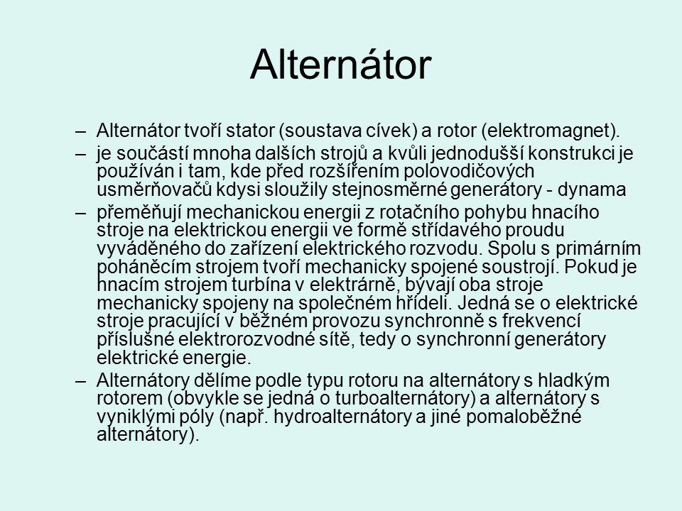 Alternátor –Alternátor tvoří stator (soustava cívek) a rotor (elektromagnet).