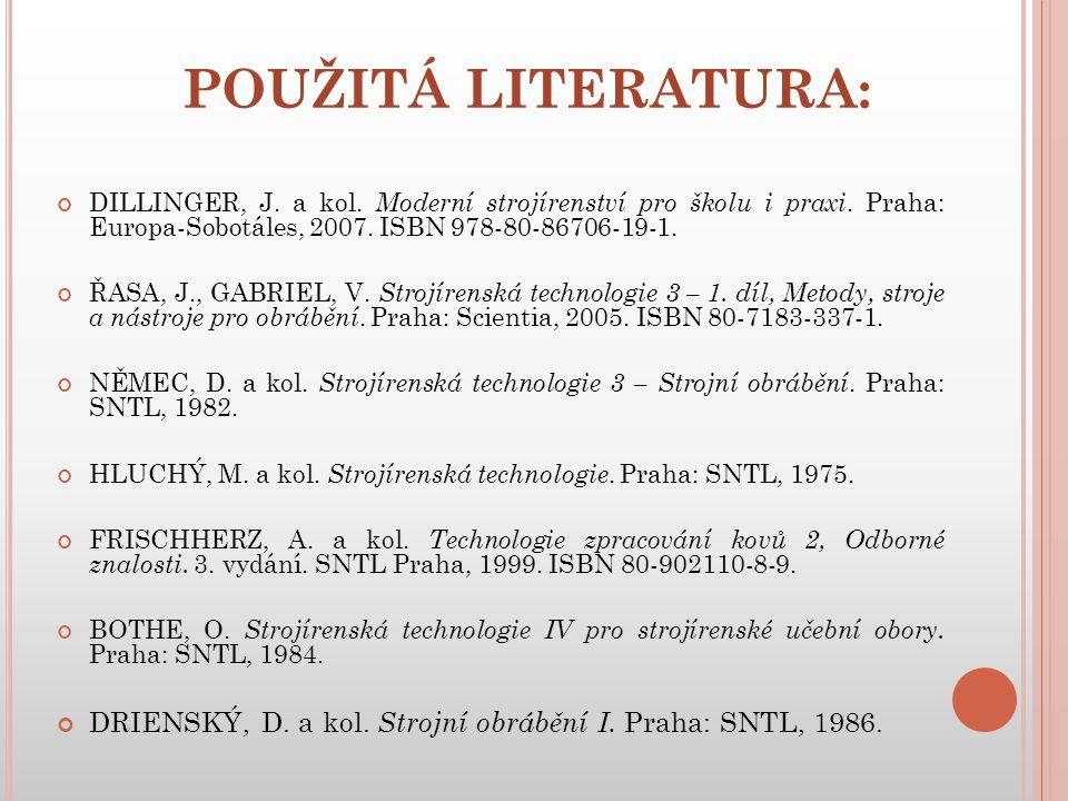 POUŽITÁ LITERATURA: DILLINGER, J. a kol. Moderní strojírenství pro školu i praxi. Praha: Europa-Sobotáles, 2007. ISBN 978-80-86706-19-1. ŘASA, J., GAB
