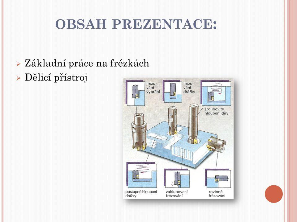 OBSAH PREZENTACE :  Základní práce na frézkách  Dělicí přístroj