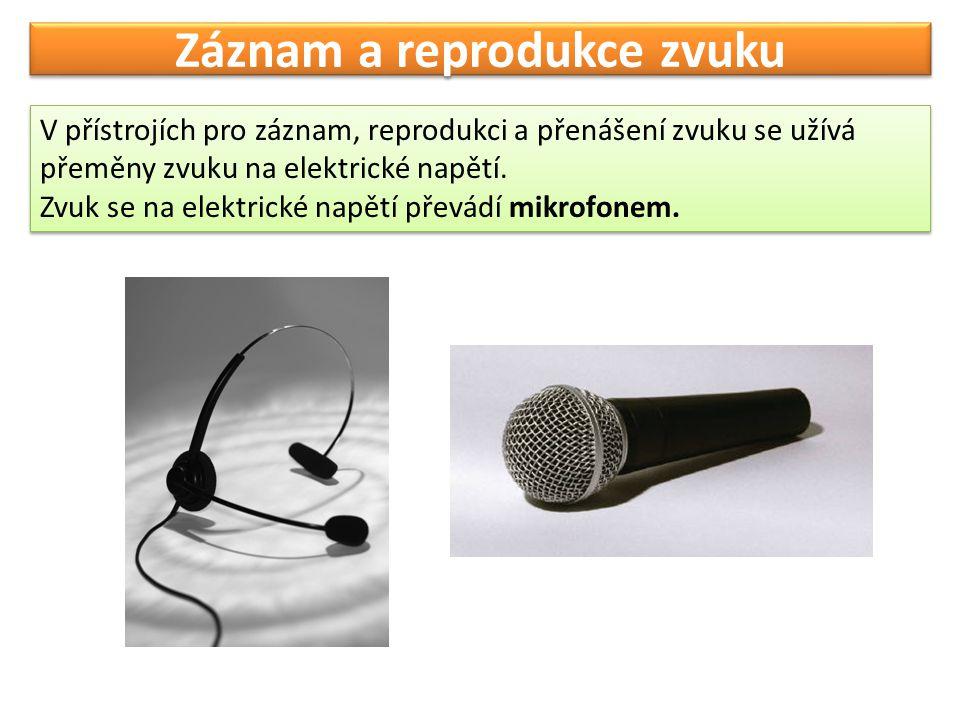 Záznam a reprodukce zvuku V přístrojích pro záznam, reprodukci a přenášení zvuku se užívá přeměny zvuku na elektrické napětí.