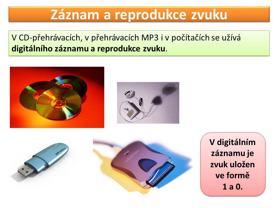 Záznam a reprodukce zvuku V CD-přehrávacích, v přehrávacích MP3 i v počítačích se užívá digitálního záznamu a reprodukce zvuku.