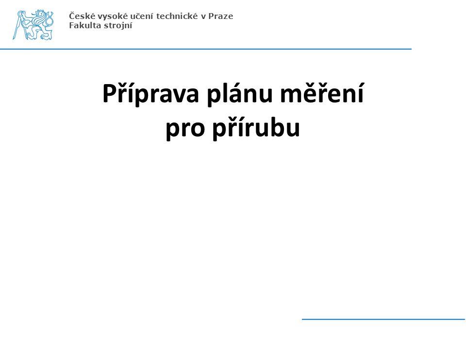 Příprava plánu měření pro přírubu České vysoké učení technické v Praze Fakulta strojní
