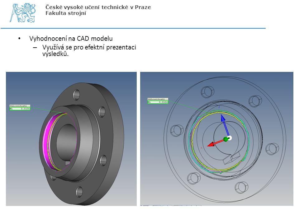 Vyhodnocení na CAD modelu – Využívá se pro efektní prezentaci výsledků. České vysoké učení technické v Praze Fakulta strojní