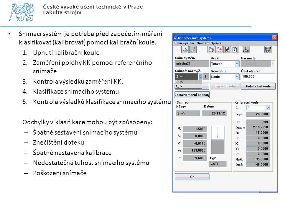 Snímací systém je potřeba před započetím měření klasifikovat (kalibrovat) pomocí kalibrační koule. 1.Upnutí kalibrační koule 2.Zaměření polohy KK pomo