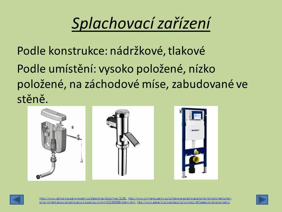 Splachovací zařízení Podle konstrukce: nádržkové, tlakové Podle umístění: vysoko položené, nízko položené, na záchodové míse, zabudované ve stěně. htt