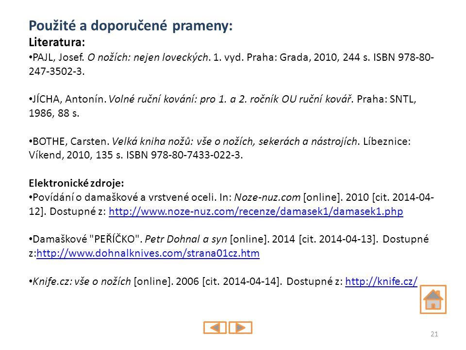 Použité a doporučené prameny: Literatura: PAJL, Josef. O nožích: nejen loveckých. 1. vyd. Praha: Grada, 2010, 244 s. ISBN 978-80- 247-3502-3. JÍCHA, A