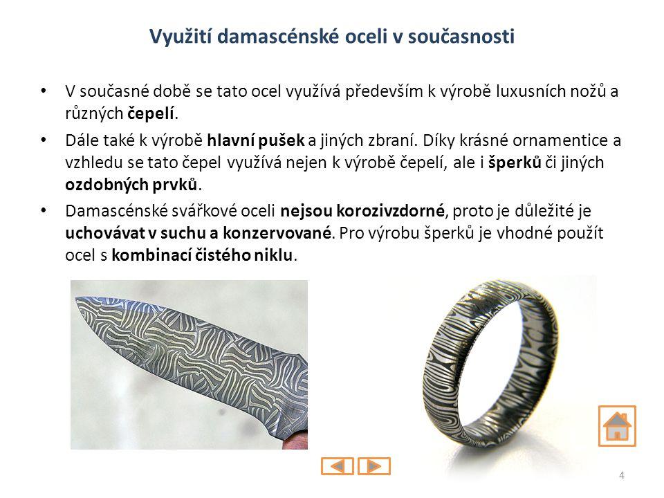 Využití damascénské oceli v současnosti V současné době se tato ocel využívá především k výrobě luxusních nožů a různých čepelí. Dále také k výrobě hl