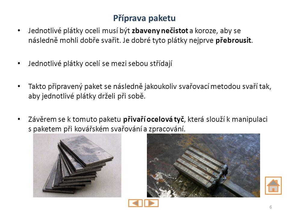 Příprava paketu Jednotlivé plátky oceli musí být zbaveny nečistot a koroze, aby se následně mohli dobře svařit. Je dobré tyto plátky nejprve přebrousi