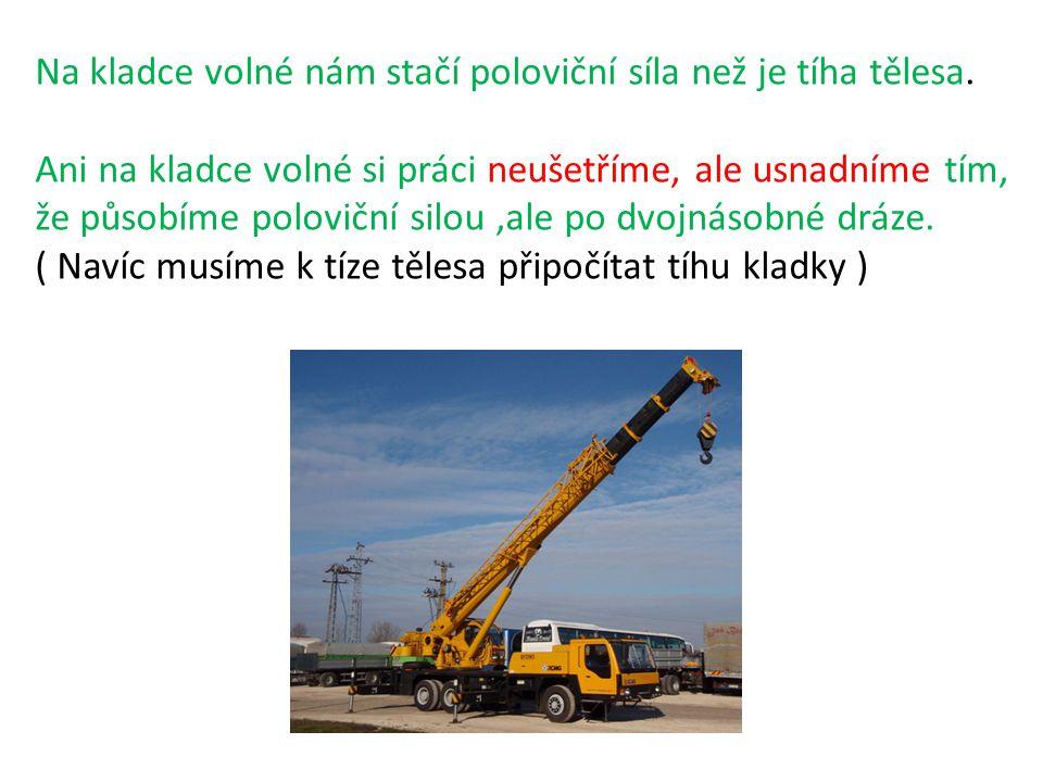 Složením kladek pevných a volných vznikne kladkostroj http://www.ceskatelevize.cz/porady/10319921345-rande-s- fyzikou/211563230150013-jednoduche-stroje /http://www.ceskatelevize.cz/porady/10319921345-rande-s- fyzikou/211563230150013-jednoduche-stroje / - 13 min