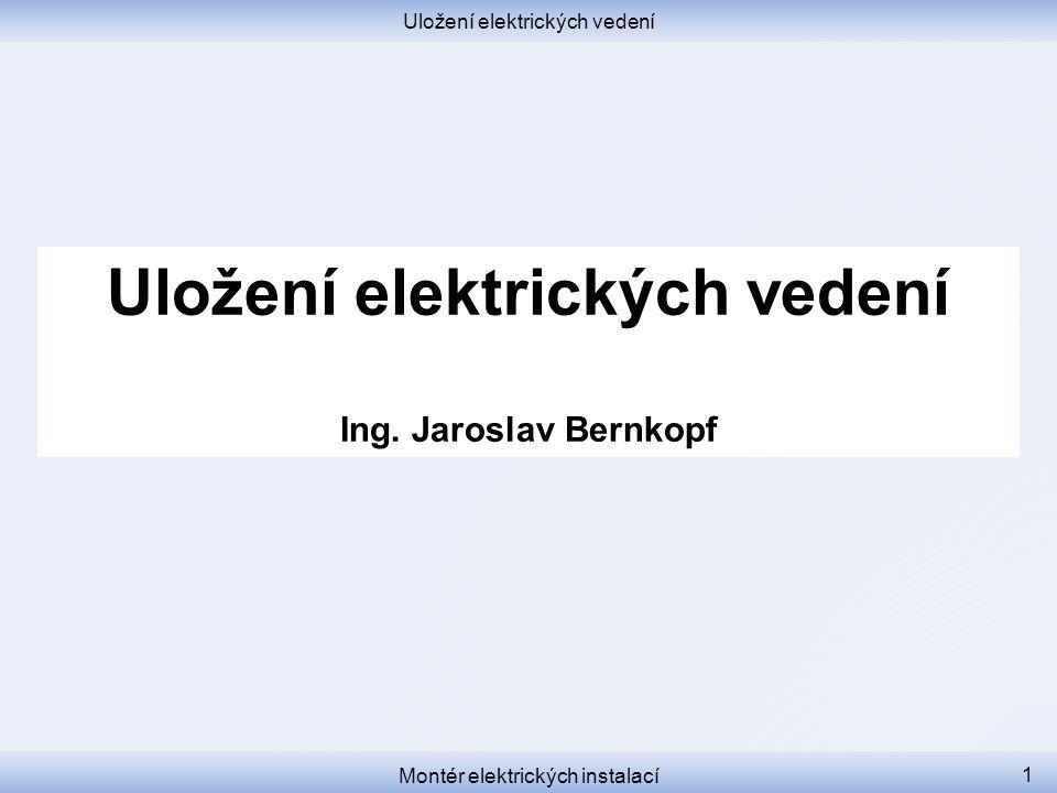 Uložení elektrických vedení Ing. Jaroslav Bernkopf Montér elektrických instalací 1